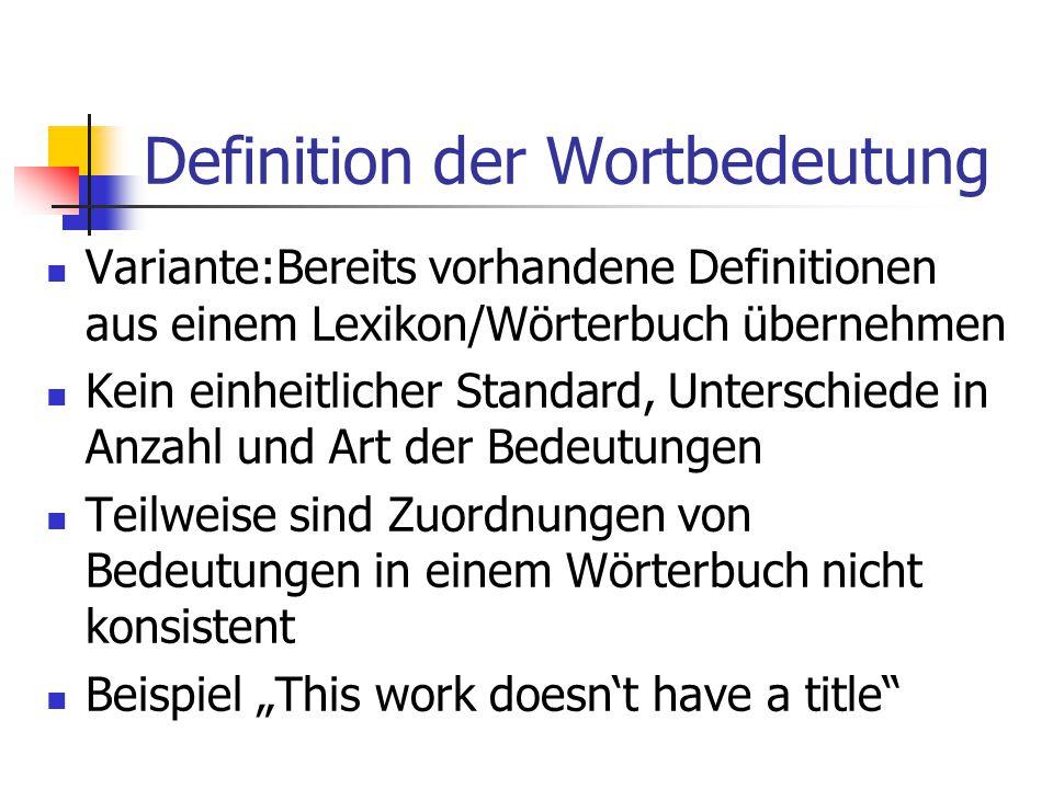 """Definition der Wortbedeutung Variante:Bereits vorhandene Definitionen aus einem Lexikon/Wörterbuch übernehmen Kein einheitlicher Standard, Unterschiede in Anzahl und Art der Bedeutungen Teilweise sind Zuordnungen von Bedeutungen in einem Wörterbuch nicht konsistent Beispiel """"This work doesn't have a title"""