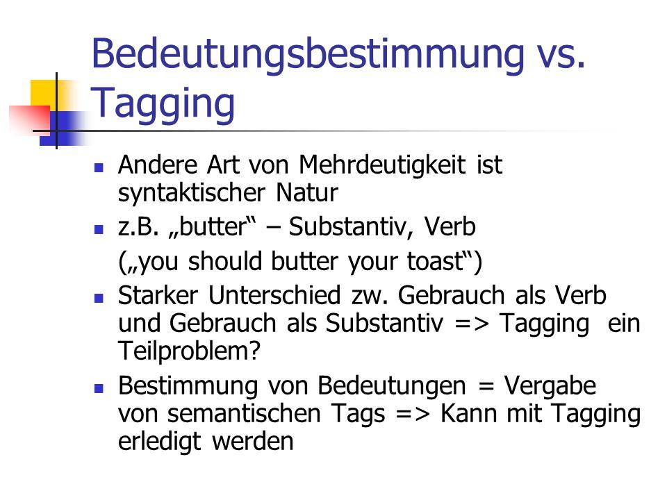 Bedeutungsbestimmung vs. Tagging Andere Art von Mehrdeutigkeit ist syntaktischer Natur z.B.