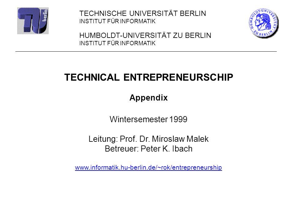 HUMBOLDT-UNIVERSITÄT ZU BERLIN INSTITUT FÜR INFORMATIK TECHNICAL ENTREPRENEURSCHIP Appendix Wintersemester 1999 Leitung: Prof. Dr. Miroslaw Malek Betr