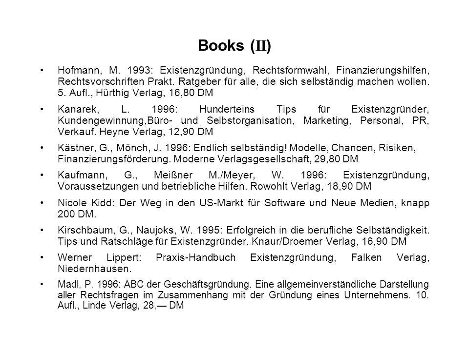 Books ( II ) Hofmann, M. 1993: Existenzgründung, Rechtsformwahl, Finanzierungshilfen, Rechtsvorschriften Prakt. Ratgeber für alle, die sich selbständi