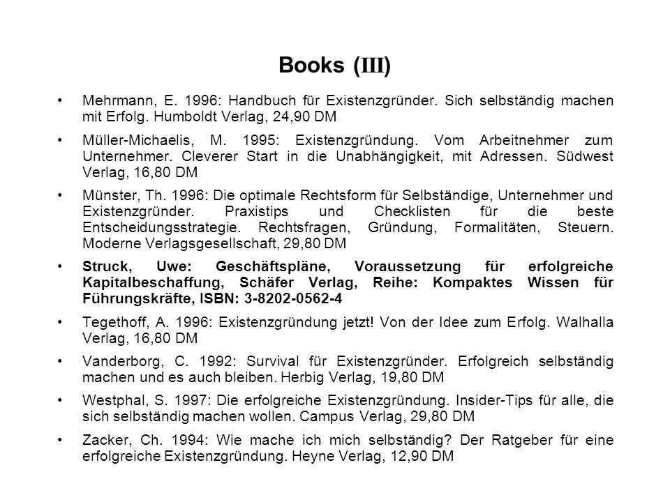 Books ( III ) Mehrmann, E. 1996: Handbuch für Existenzgründer. Sich selbständig machen mit Erfolg. Humboldt Verlag, 24,90 DM Müller-Michaelis, M. 1995