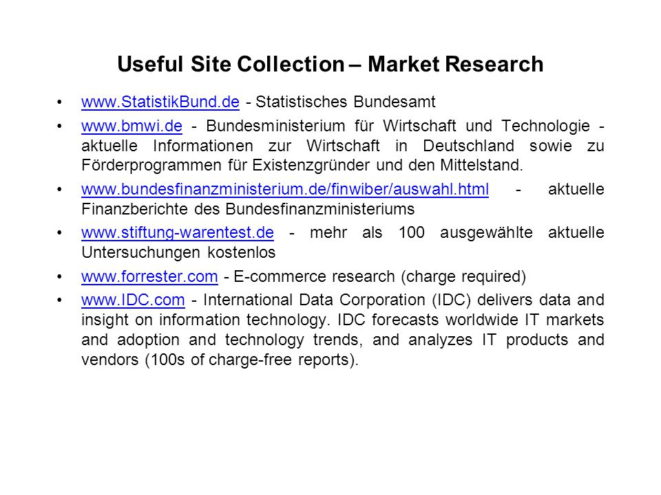 Useful Site Collection – Market Research www.StatistikBund.de - Statistisches Bundesamtwww.StatistikBund.de www.bmwi.de - Bundesministerium für Wirtsc