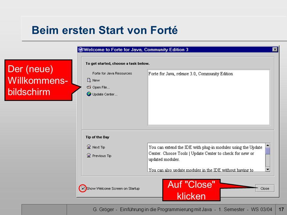 G. Gröger - Einführung in die Programmierung mit Java - 1. Semester - WS 03/0417 Beim ersten Start von Forté Der (neue) Willkommens- bildschirm Auf