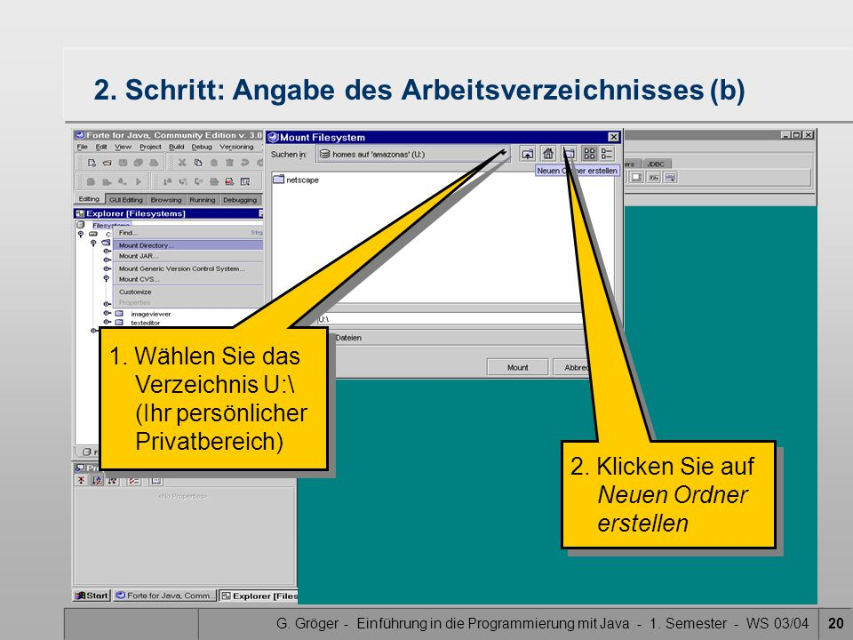 G. Gröger - Einführung in die Programmierung mit Java - 1. Semester - WS 03/0420 2. Schritt: Angabe des Arbeitsverzeichnisses (b) 1. Wählen Sie das Ve