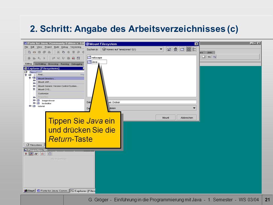G. Gröger - Einführung in die Programmierung mit Java - 1. Semester - WS 03/0421 2. Schritt: Angabe des Arbeitsverzeichnisses (c) Tippen Sie Java ein
