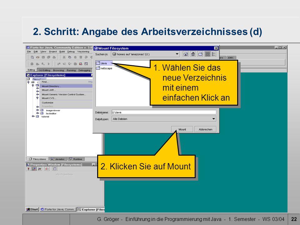 G. Gröger - Einführung in die Programmierung mit Java - 1. Semester - WS 03/0422 2. Schritt: Angabe des Arbeitsverzeichnisses (d) 1. Wählen Sie das ne
