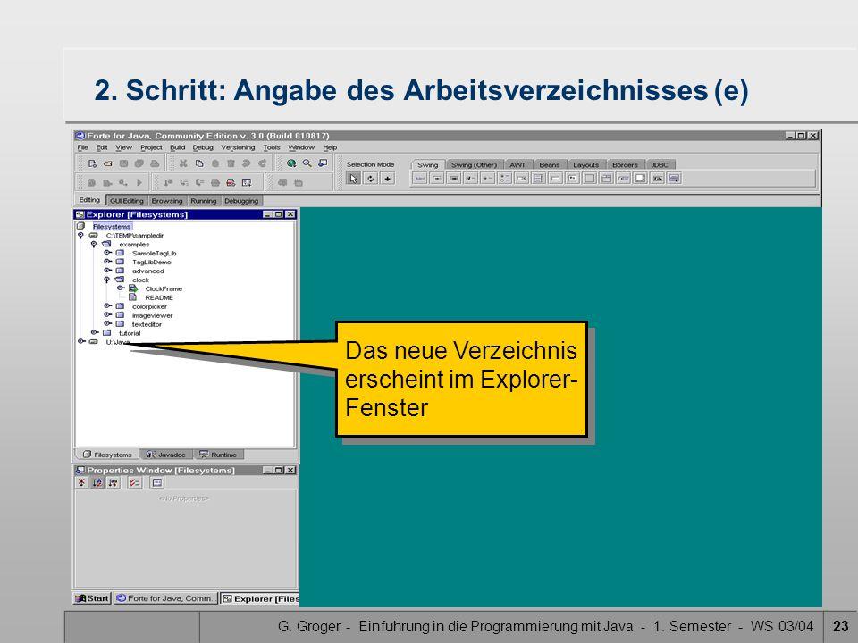 G. Gröger - Einführung in die Programmierung mit Java - 1. Semester - WS 03/0423 2. Schritt: Angabe des Arbeitsverzeichnisses (e) Das neue Verzeichnis
