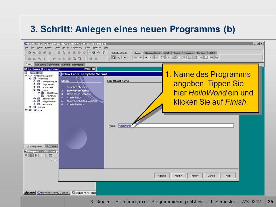 G. Gröger - Einführung in die Programmierung mit Java - 1. Semester - WS 03/0425 3. Schritt: Anlegen eines neuen Programms (b) 1. Name des Programms a
