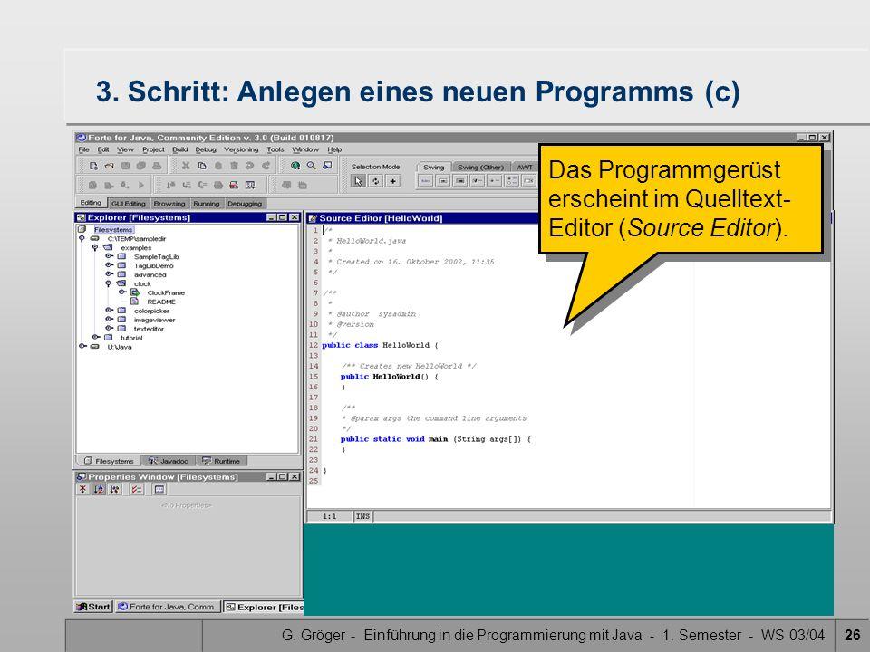 G. Gröger - Einführung in die Programmierung mit Java - 1. Semester - WS 03/0426 3. Schritt: Anlegen eines neuen Programms (c) Das Programmgerüst ersc