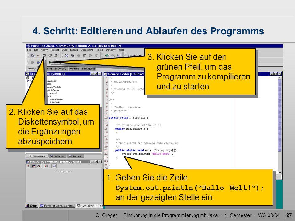 G. Gröger - Einführung in die Programmierung mit Java - 1. Semester - WS 03/0427 4. Schritt: Editieren und Ablaufen des Programms 1. Geben Sie die Zei