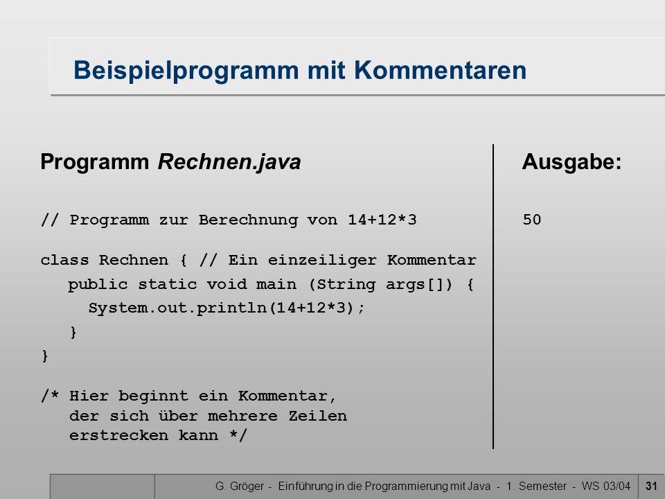G. Gröger - Einführung in die Programmierung mit Java - 1. Semester - WS 03/0431 Programm Rechnen.java // Programm zur Berechnung von 14+12*3 class Re