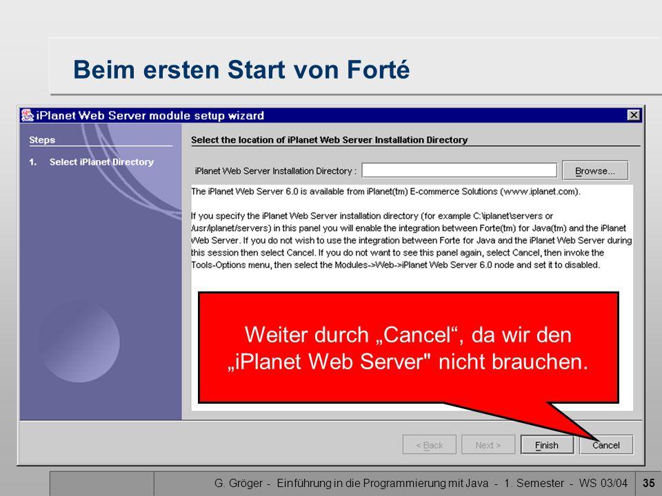 """G. Gröger - Einführung in die Programmierung mit Java - 1. Semester - WS 03/0435 Beim ersten Start von Forté Weiter durch """"Cancel"""", da wir den """"iPlane"""
