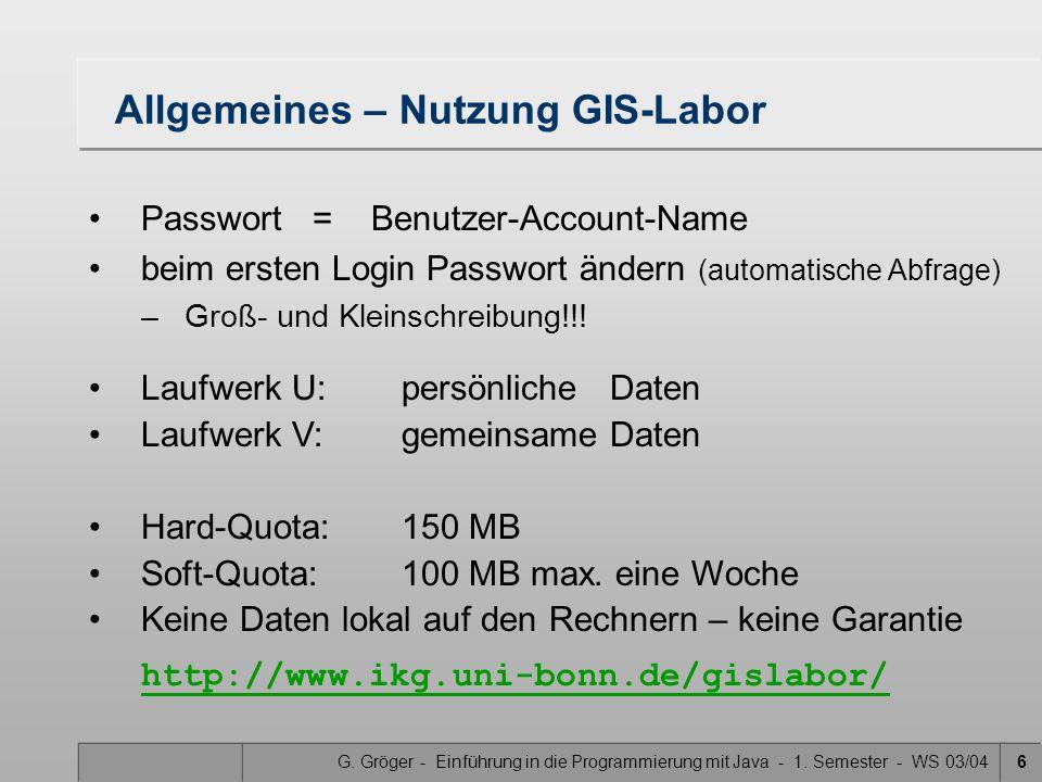 G. Gröger - Einführung in die Programmierung mit Java - 1. Semester - WS 03/046 Allgemeines – Nutzung GIS-Labor Passwort = Benutzer-Account-Name beim