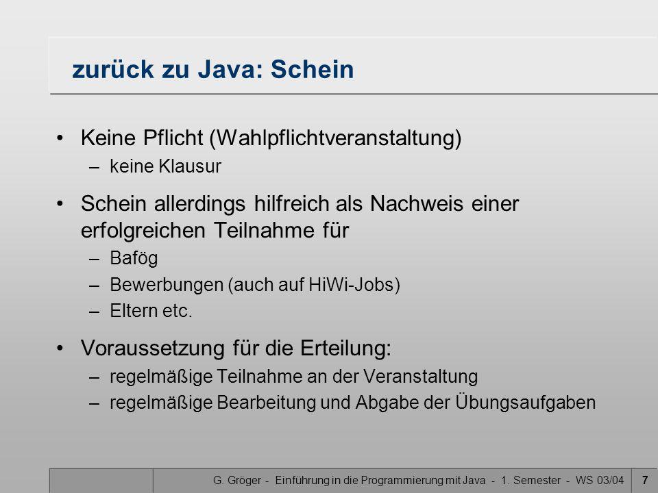 G. Gröger - Einführung in die Programmierung mit Java - 1. Semester - WS 03/047 zurück zu Java: Schein Keine Pflicht (Wahlpflichtveranstaltung) –keine