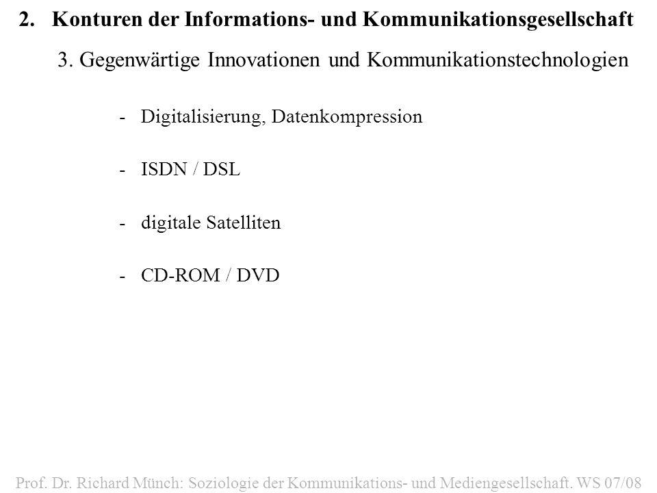 2.Konturen der Informations- und Kommunikationsgesellschaft Prof. Dr. Richard Münch: Soziologie der Kommunikations- und Mediengesellschaft. WS 07/08 3