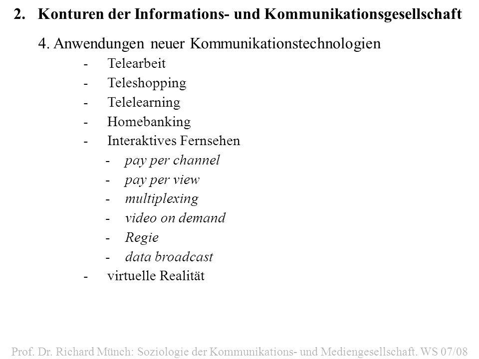 2.Konturen der Informations- und Kommunikationsgesellschaft Prof. Dr. Richard Münch: Soziologie der Kommunikations- und Mediengesellschaft. WS 07/08 4