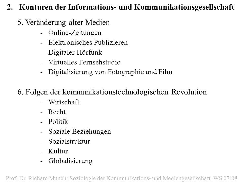 2.Konturen der Informations- und Kommunikationsgesellschaft Prof. Dr. Richard Münch: Soziologie der Kommunikations- und Mediengesellschaft. WS 07/08 5