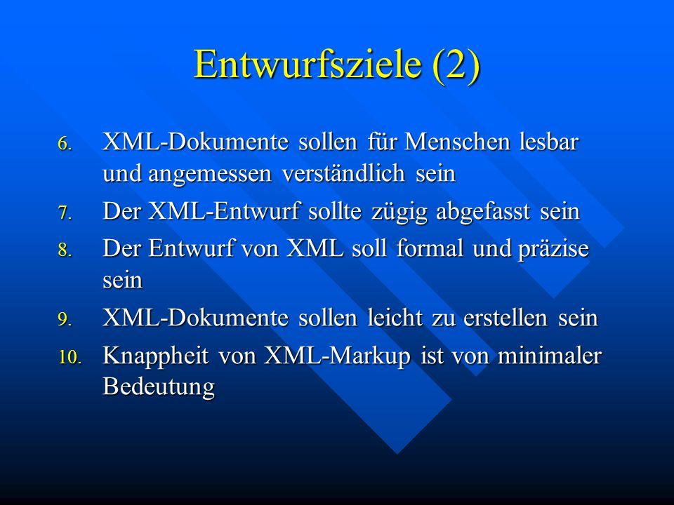Entwurfsziele (2) 6. XML-Dokumente sollen für Menschen lesbar und angemessen verständlich sein 7.
