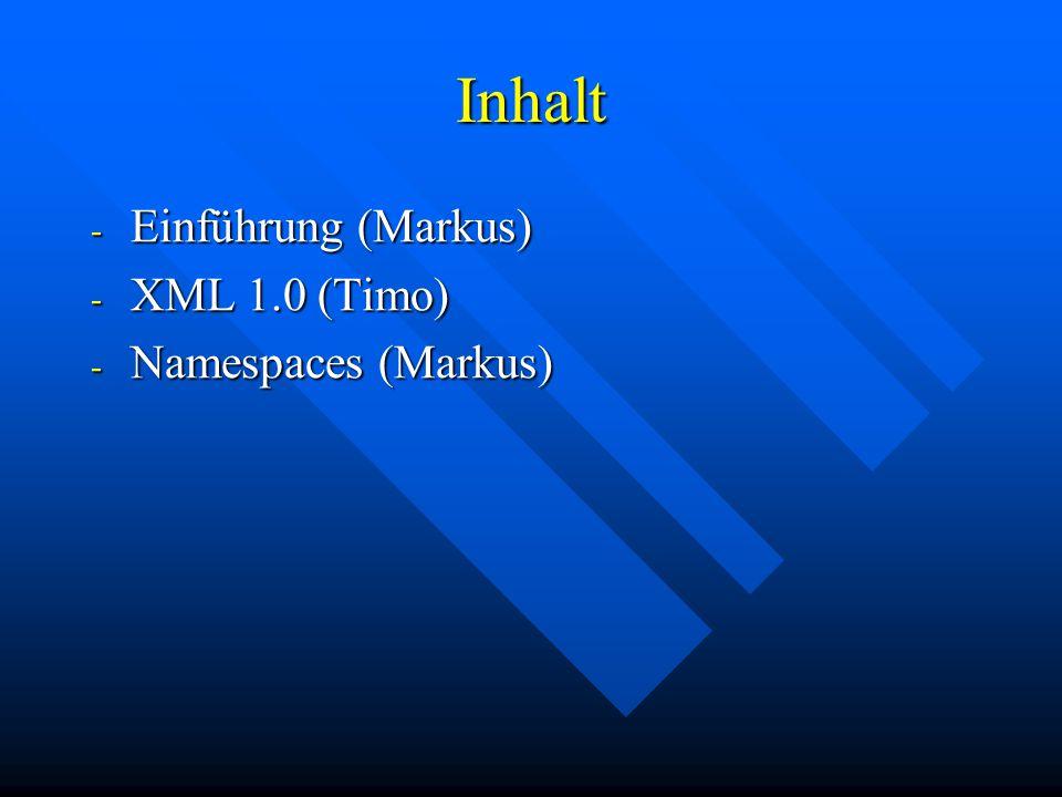 Inhalt - Einführung (Markus) - XML 1.0 (Timo) - Namespaces (Markus)