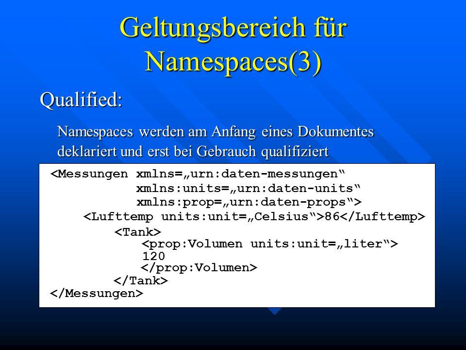 """Geltungsbereich für Namespaces(3) Qualified: Namespaces werden am Anfang eines Dokumentes deklariert und erst bei Gebrauch qualifiziert <Messungen xmlns=""""urn:daten-messungen xmlns:units=""""urn:daten-units xmlns:prop=""""urn:daten-props > 86 120"""