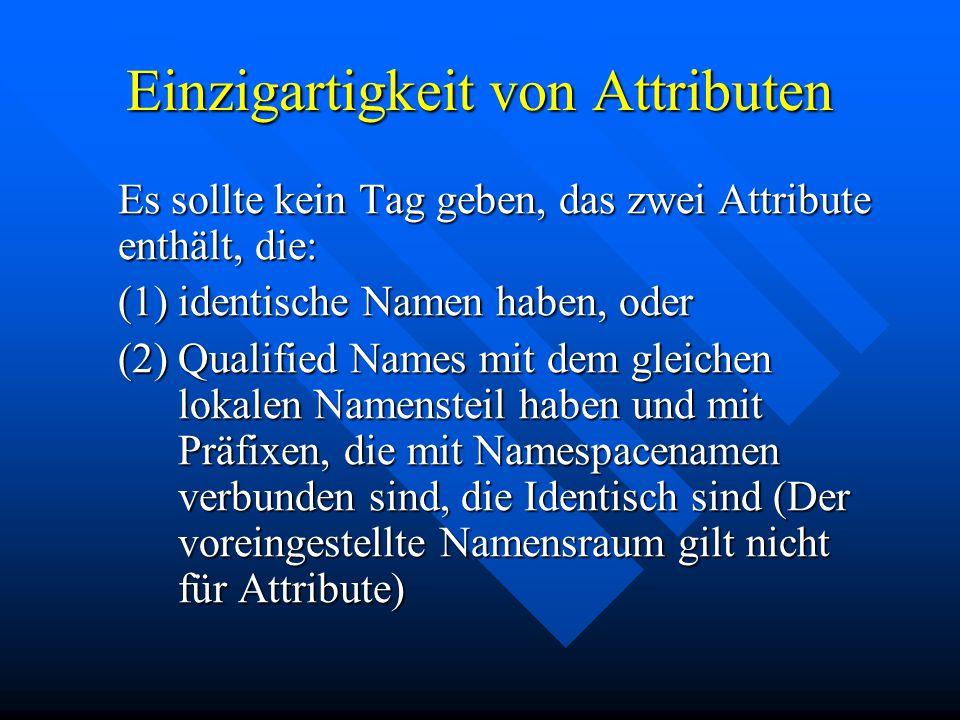 Einzigartigkeit von Attributen Es sollte kein Tag geben, das zwei Attribute enthält, die: (1)identische Namen haben, oder (2) Qualified Names mit dem gleichen lokalen Namensteil haben und mit Präfixen, die mit Namespacenamen verbunden sind, die Identisch sind (Der voreingestellte Namensraum gilt nicht für Attribute)