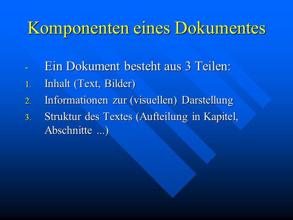 Komponenten eines Dokumentes - Ein Dokument besteht aus 3 Teilen: 1.