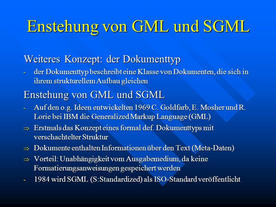 Enstehung von GML und SGML Weiteres Konzept: der Dokumenttyp - der Dokumenttyp beschreibt eine Klasse von Dokumenten, die sich in ihrem strukturellem Aufbau gleichen Enstehung von GML und SGML - Auf den o.g.