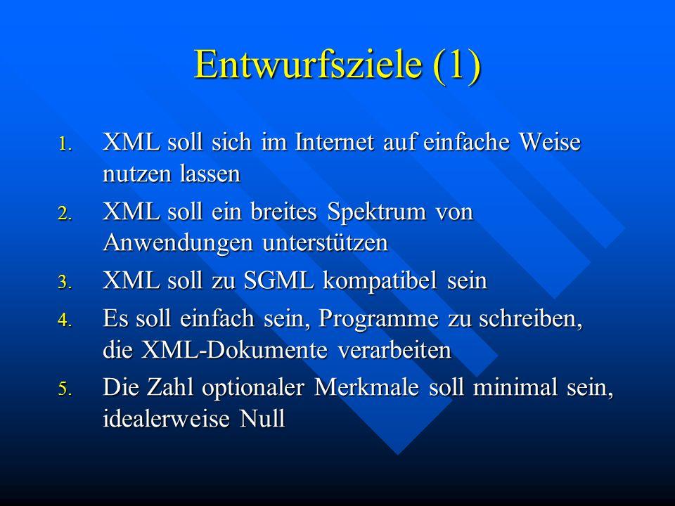 Entwurfsziele (1) 1.XML soll sich im Internet auf einfache Weise nutzen lassen 2.