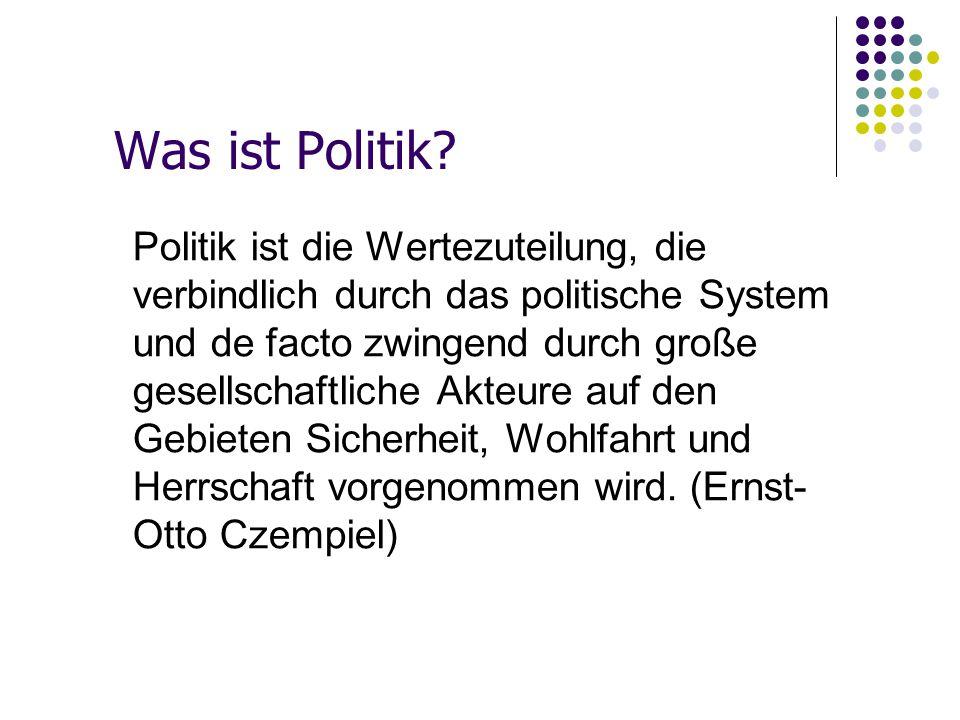 Was ist Politik? Politik ist die Wertezuteilung, die verbindlich durch das politische System und de facto zwingend durch große gesellschaftliche Akteu