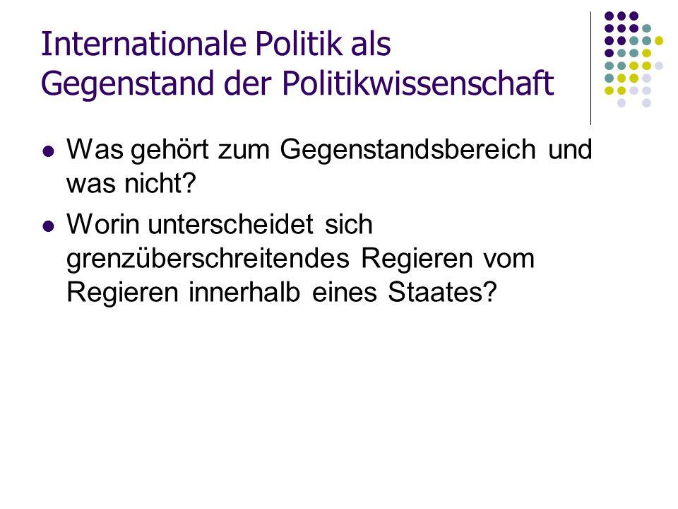 Internationale Politik als Gegenstand der Politikwissenschaft Was gehört zum Gegenstandsbereich und was nicht? Worin unterscheidet sich grenzüberschre