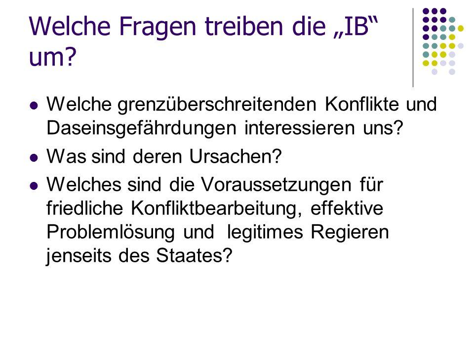 """Welche Fragen treiben die """"IB"""" um? Welche grenzüberschreitenden Konflikte und Daseinsgefährdungen interessieren uns? Was sind deren Ursachen? Welches"""