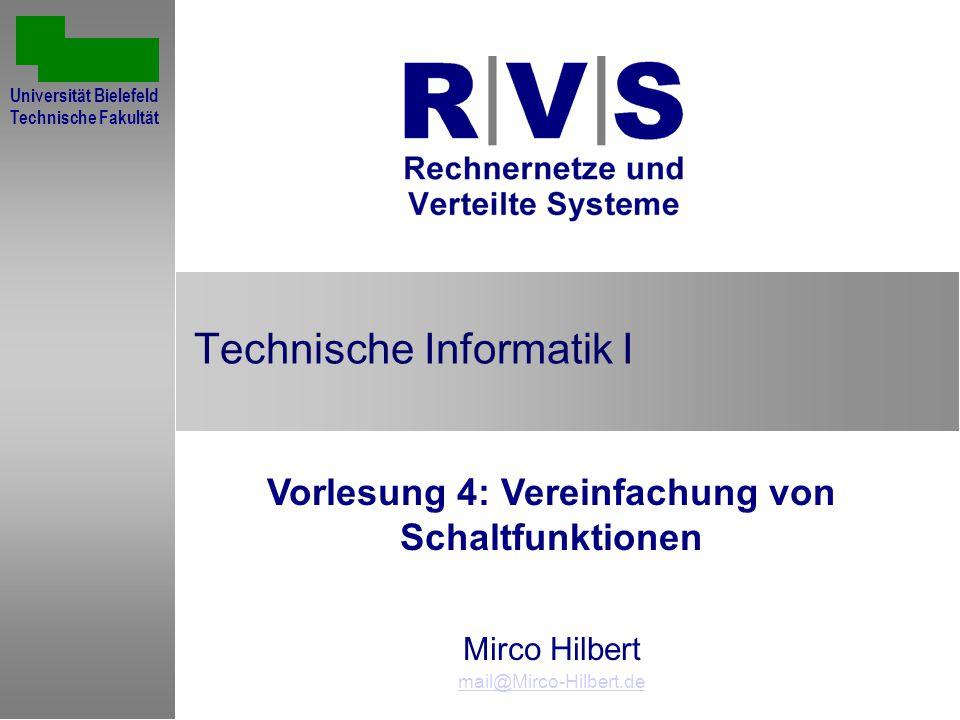 Technische Informatik I Vorlesung 4: Vereinfachung von Schaltfunktionen Mirco Hilbert mail@Mirco-Hilbert.de Universität Bielefeld Technische Fakultät