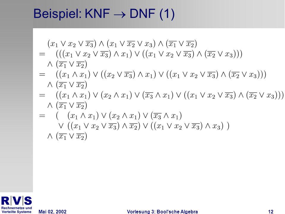 Mai 02, 2002Vorlesung 3: Bool sche Algebra12 Beispiel: KNF  DNF (1)