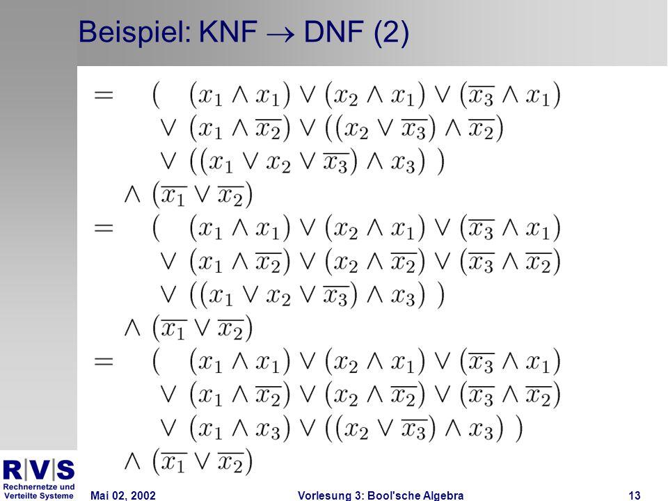 Mai 02, 2002Vorlesung 3: Bool sche Algebra13 Beispiel: KNF  DNF (2)