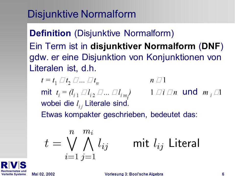 Mai 02, 2002Vorlesung 3: Bool sche Algebra17 Minterm Definition (Minterm) Ein Term ist ein Minterm, wenn er eine Konjunktion aller in der Schaltfunktion betrachteten Literale ist.