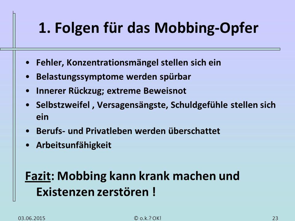 1. Folgen für das Mobbing-Opfer Fehler, Konzentrationsmängel stellen sich ein Belastungssymptome werden spürbar Innerer Rückzug; extreme Beweisnot Sel