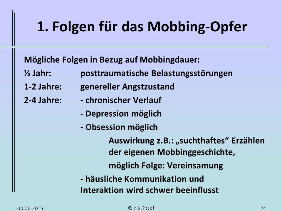 1. Folgen für das Mobbing-Opfer Mögliche Folgen in Bezug auf Mobbingdauer: ½ Jahr:posttraumatische Belastungsstörungen 1-2 Jahre:genereller Angstzusta