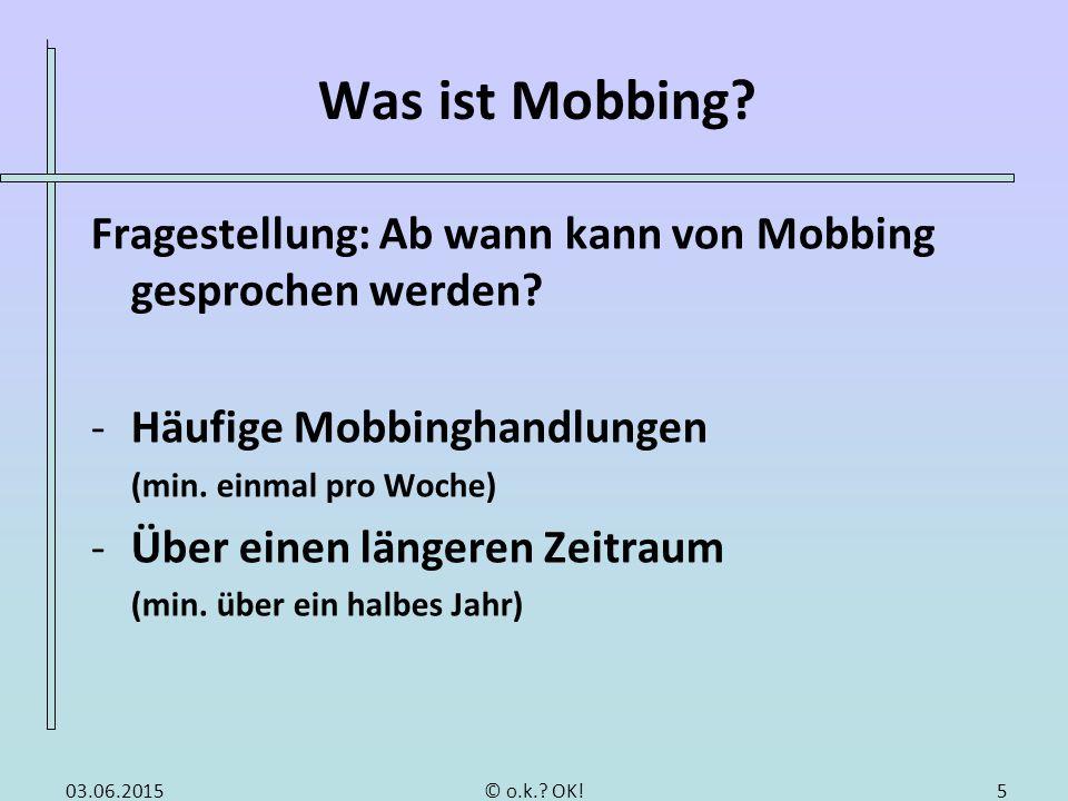 Was ist Mobbing? Fragestellung: Ab wann kann von Mobbing gesprochen werden? -Häufige Mobbinghandlungen (min. einmal pro Woche) -Über einen längeren Ze