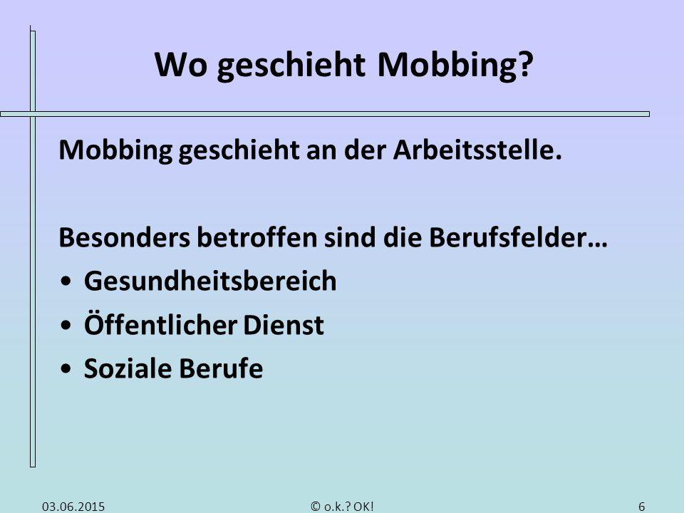 Wo geschieht Mobbing? Mobbing geschieht an der Arbeitsstelle. Besonders betroffen sind die Berufsfelder… Gesundheitsbereich Öffentlicher Dienst Sozial