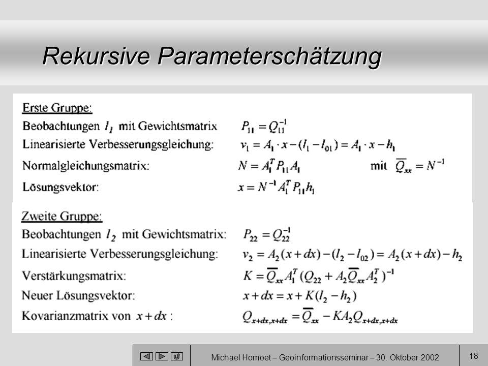 Michael Homoet – Geoinformationsseminar – 30. Oktober 2002 18 Rekursive Parameterschätzung