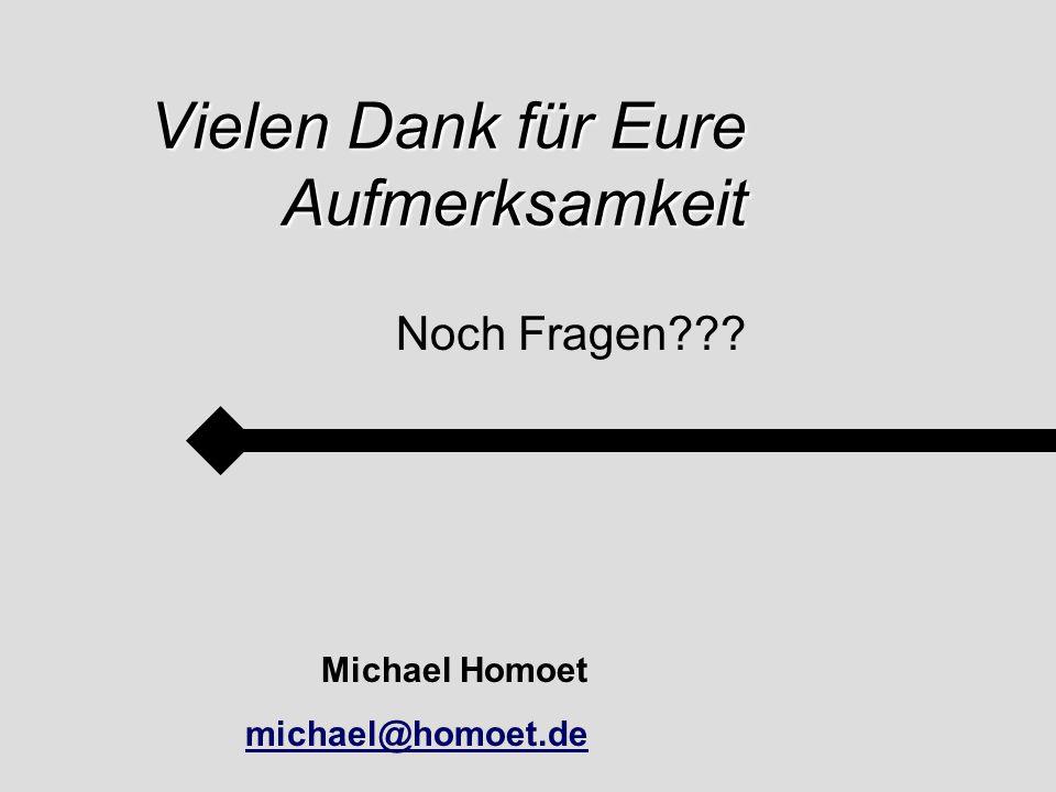 Vielen Dank für Eure Aufmerksamkeit Noch Fragen??? Michael Homoet michael@homoet.de