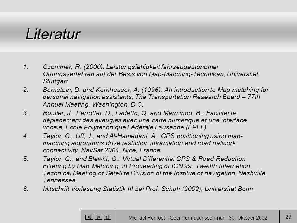 Michael Homoet – Geoinformationsseminar – 30. Oktober 2002 29 Literatur 1.Czommer, R. (2000): Leistungsfähigkeit fahrzeugautonomer Ortungsverfahren au