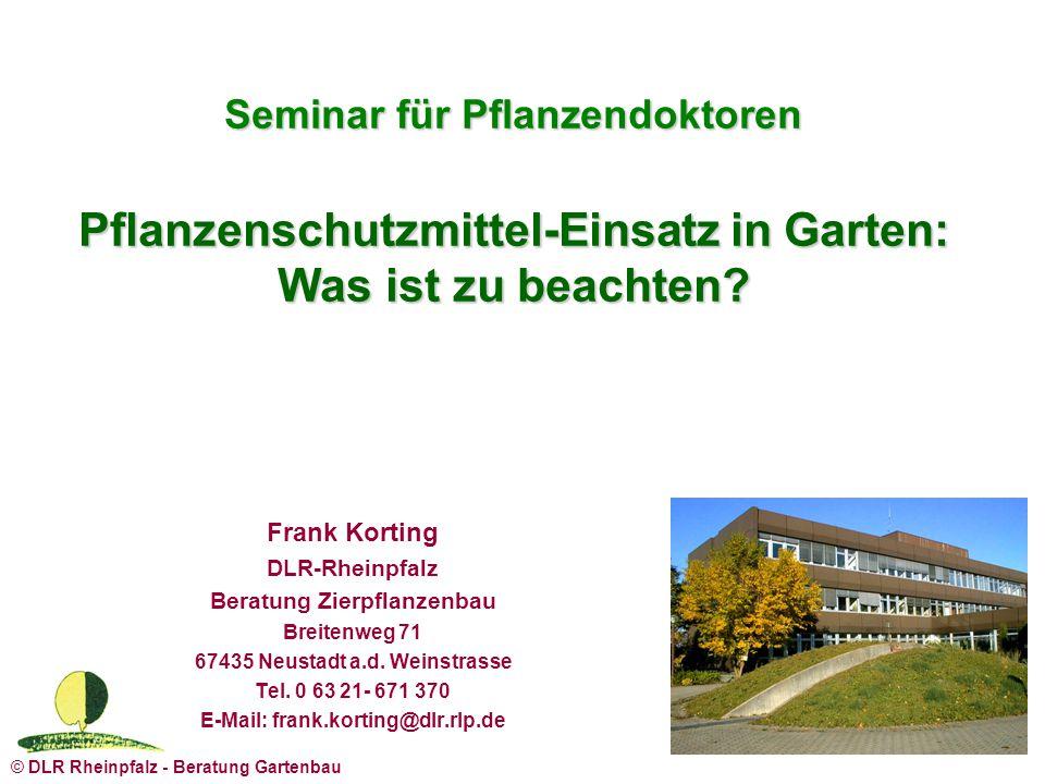 © DLR Rheinpfalz - Beratung Gartenbau Frank Korting DLR-Rheinpfalz Beratung Zierpflanzenbau Breitenweg 71 67435 Neustadt a.d. Weinstrasse Tel. 0 63 21