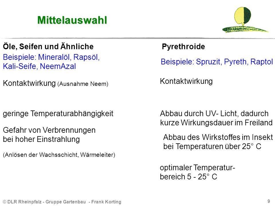 © DLR Rheinpfalz - Gruppe Gartenbau - Frank Korting 9 Mittelauswahl Öle, Seifen und Ähnliche Kontaktwirkung (Ausnahme Neem) Gefahr von Verbrennungen b