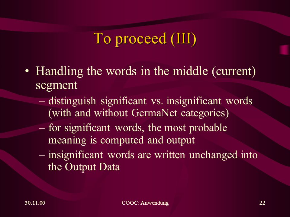 COOC: Anwendung22 To proceed (III) Handling the words in the middle (current) segment –distinguish significant vs.