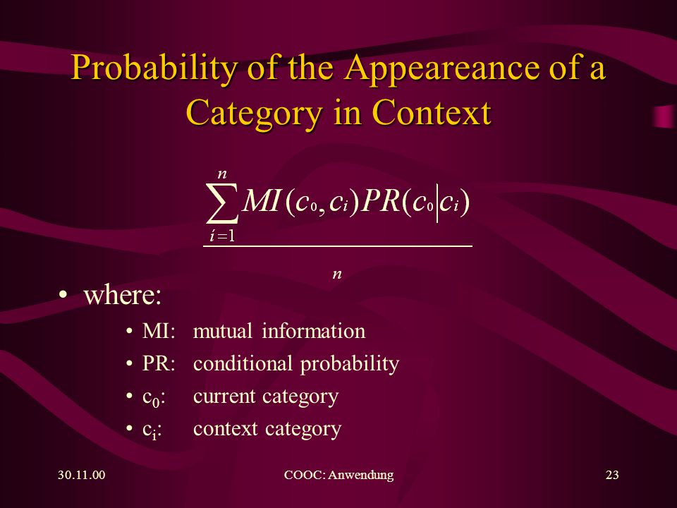 COOC: Anwendung23 where: MI: mutual information PR: conditional probability c 0 : current category c i : context category Probability of the Appeareance of a Category in Context