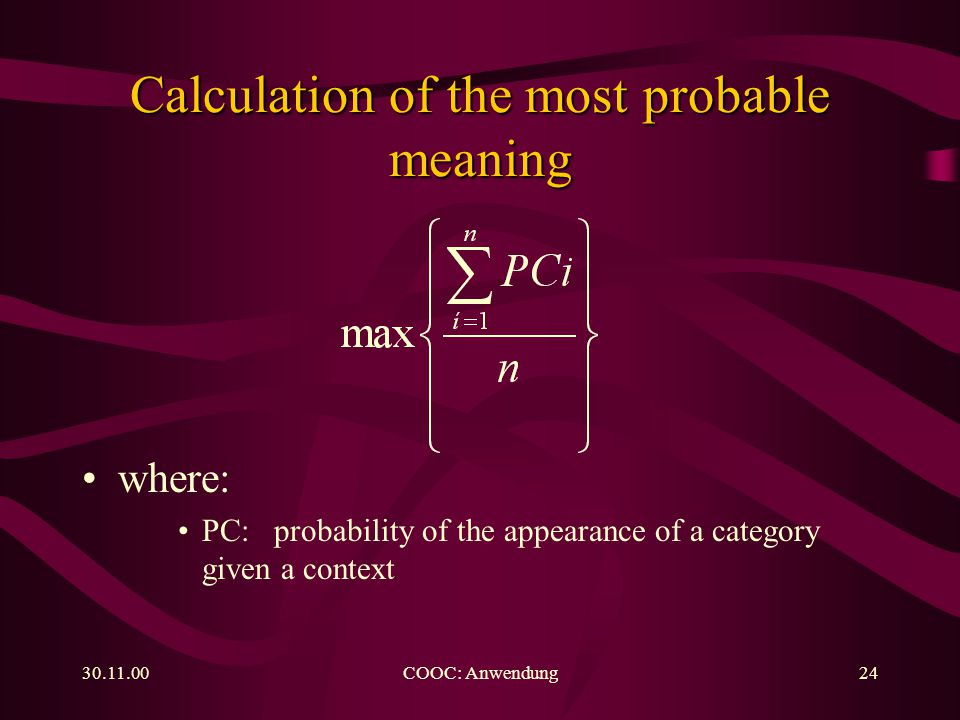 COOC: Anwendung24 where: PC: probability of the appearance of a category given a context Calculation of the most probable meaning