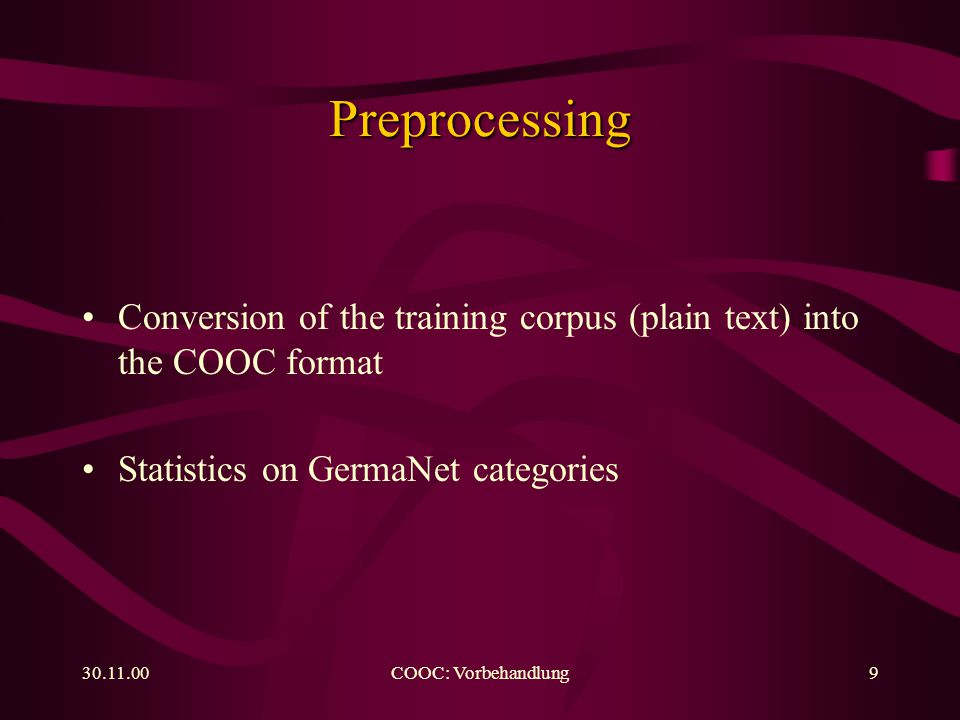 COOC: Vorbehandlung9 Preprocessing Conversion of the training corpus (plain text) into the COOC format Statistics on GermaNet categories
