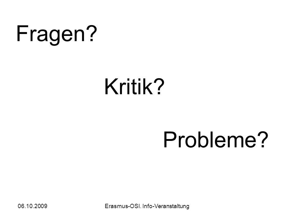 06.10.2009Erasmus-OSI. Info-Veranstaltung Fragen? Kritik? Probleme?