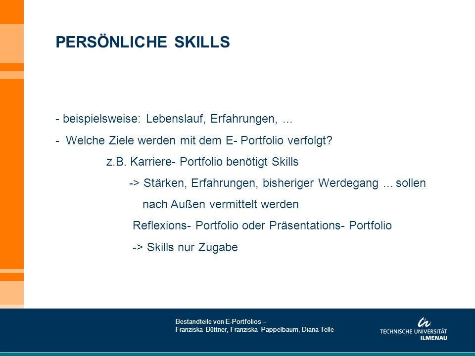 - beispielsweise: Lebenslauf, Erfahrungen,... - Welche Ziele werden mit dem E- Portfolio verfolgt? z.B. Karriere- Portfolio benötigt Skills -> Stärken